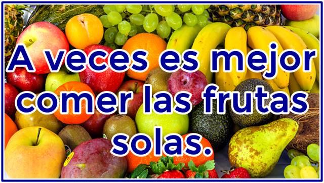 A veces es mejor optar por comer frutas solas