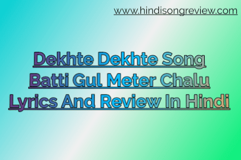 dekhte-dekhte-lyrics-in-hindi-atif-aslam-batti-gul-meter-chalu