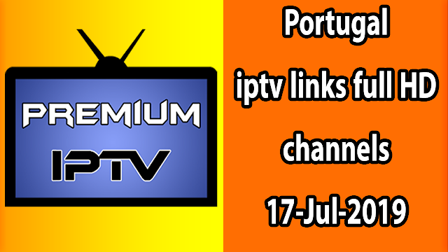 Portugal iptv links full HD channels 17-Jul-2019
