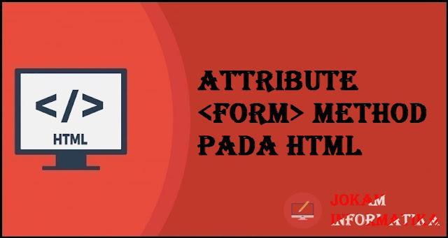 Tagging <form> Method Attribute Pada Bahasa Pemrograman HTML - JOKAM INFORMATIKA