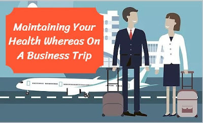 Maintaining Your Health Whereas On A Business Trip, govtproinfo