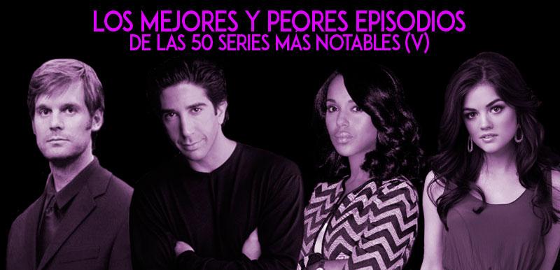 Los mejores y peores episodios de las 50 series más notables (V)