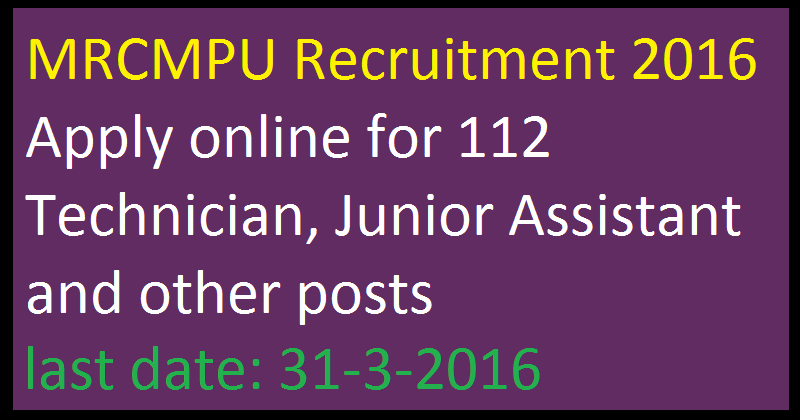 MRCMPU Recruitment 2016 Apply online for 112 Technician, Junior Assistant and other posts