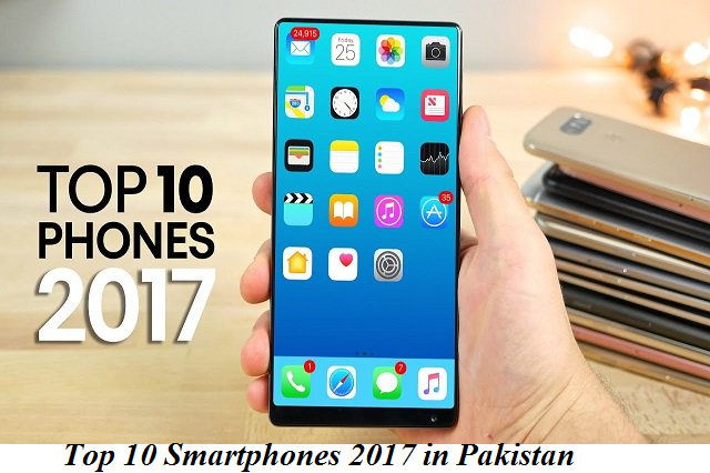 Top 10 Smartphones 2017 in Pakistan