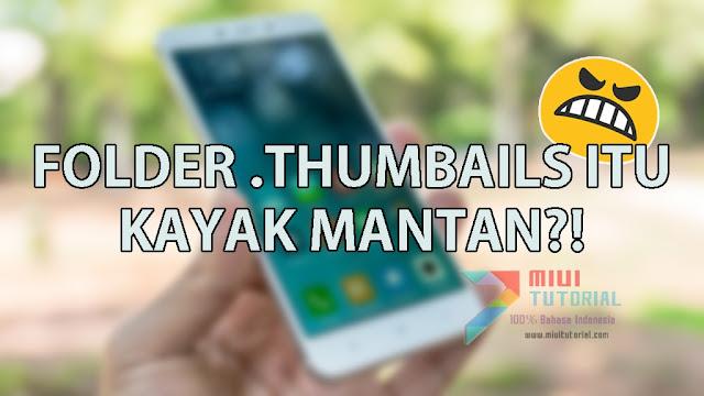 Kesal dengan Folder .Thumbnails yang Selalu Muncul di Smartphone Xiaomi Kamu? Ini Cara Menghapus Permanennya
