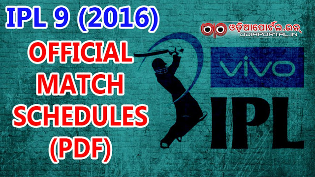 vivo Indian Premier league 2016 fixtures, IPL 9 schedules, fixtures, 2016 ipl chart, ipl 9 official time table pdf download, ipl 2016 schedule pdf, ipl 9 schedule 2016, chart pdf free download, VIVO Indian Premier League (IPL) - 9 (2016) Complete Official Schedule with Match date & time table, fixture & Venue. You can download the PDF chart below for offline use. [Prepared by OdiaPortal.IN]