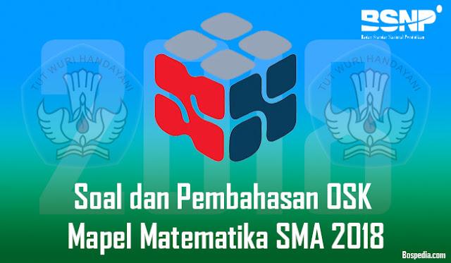 Soal dan Pembahasan OSK Mapel Matematika SMA 2018