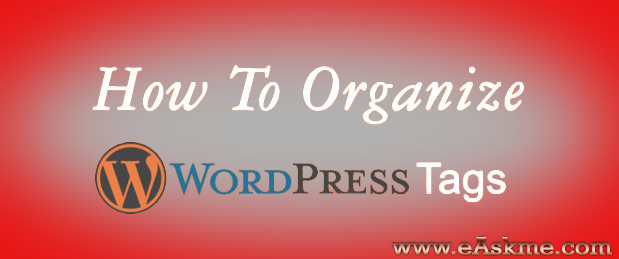 WordPress tags : What is it and How to Organize Them : eAskme