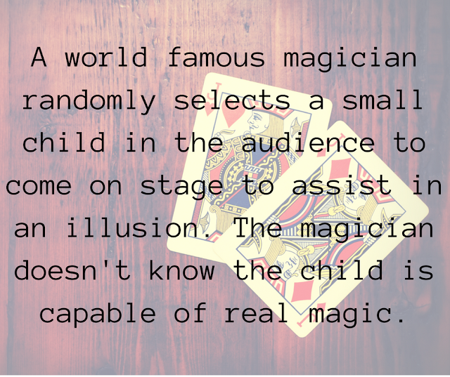 A world famous magician randomly selects a small child in the audience. The magician doesn't know the child is capable of real magic.