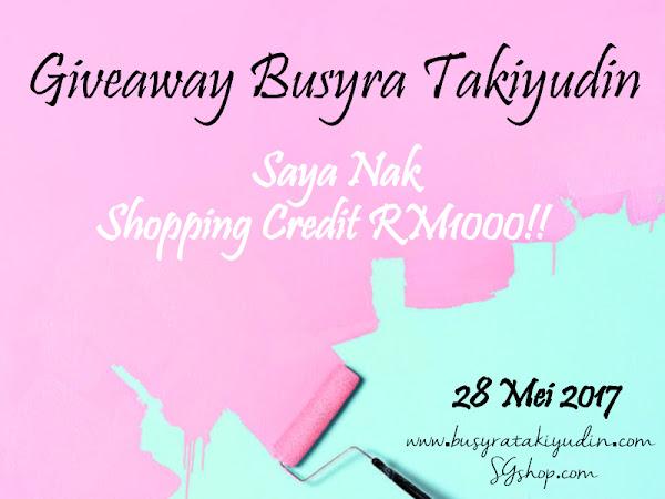 GIVEAWAY BUSYRA TAKIYUDIN : SAYA NAK SHOPPING CREDIT RM1,000!!