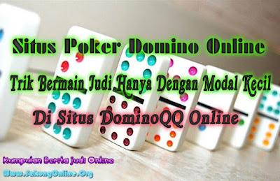 Situs Poker Domino Online, Trik Bermain Judi Hanya Dengan Modal Kecil Di Situs DominoQQ Online