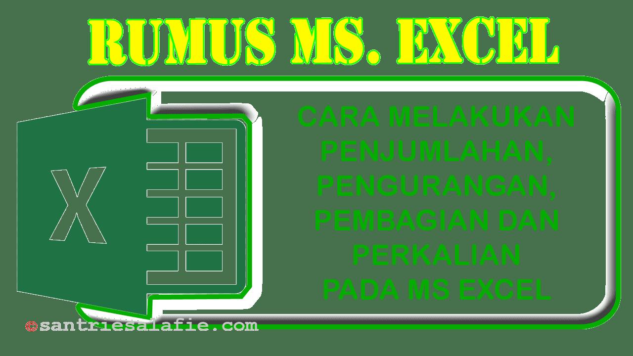 Cara Melakukan Penjumlahan, Pengurangan, Pembagian dan Perkalian pada Ms Excel by Santrie Salafie