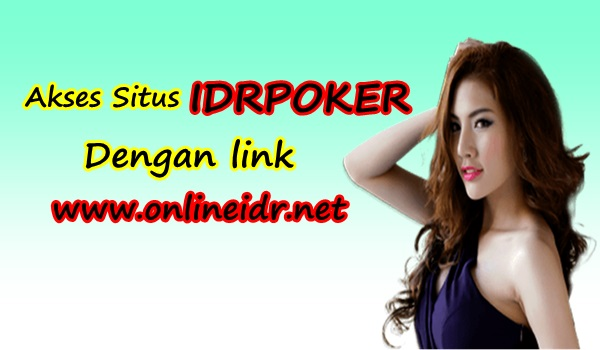 "Akses Situs Judi Online ""IDRPOKER"" dengan ""onlineidr.net"""
