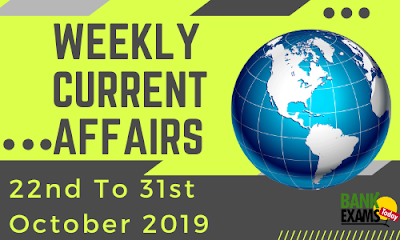 Weekly Current Affairs 22nd To 31st October 2019