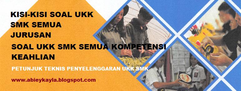 Soal Uji Kompetensi Keahlian (UKK)/Ujikom SMK Semua Paket Keahlian Terbaru