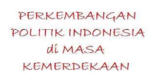 Perkembangan Politik Indonesia Pada Masa Kemerdekaan