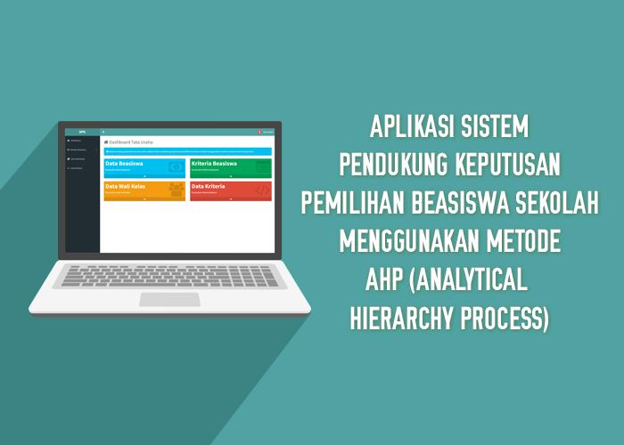 Aplikasi Sistem Pendukung Keputusan Pemilihan Beasiswa Sekolah Menggunakan Metode AHP (Analytical Hierarchy Process) - SourceCodeKu.com