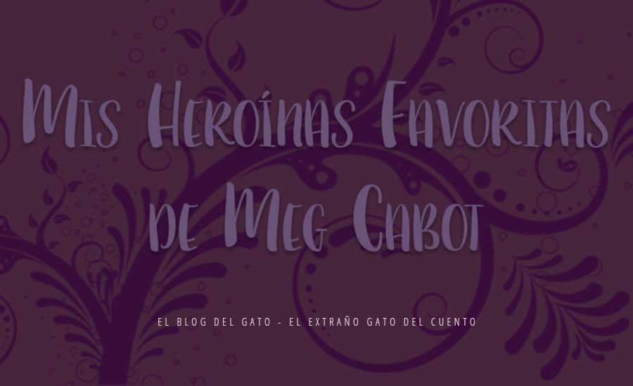 mis heroínas favoritas de Meg Cabot