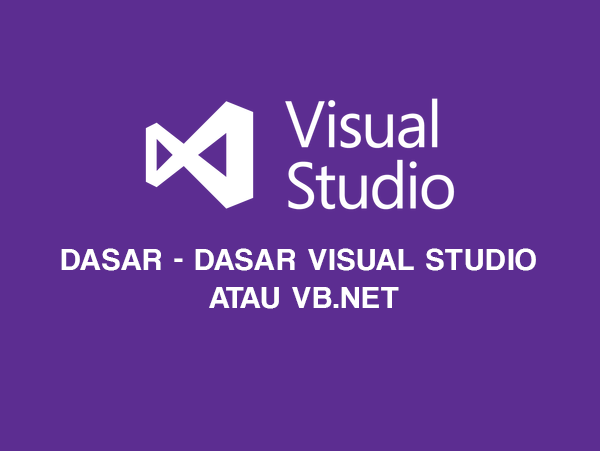 Dasar - Dasar Visual Studio atau VB.NET