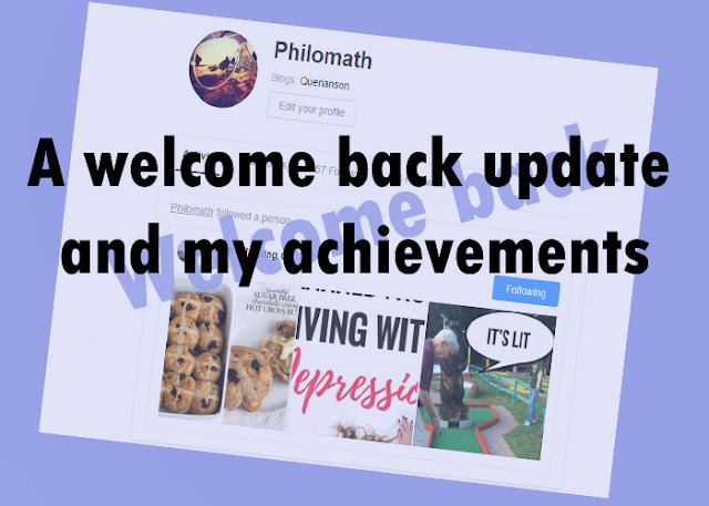 A welcome back update and my achievements