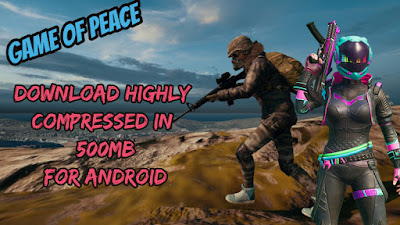 500MB] Game Of Peace Download Highly Compressed || Android