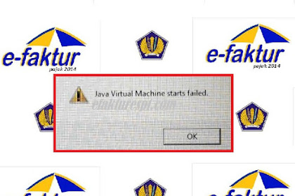 Solusi e-Faktur Tidak Bisa Dibuka Java Virtual Machine Starts Failed