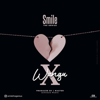 Download Audio | Smile TheGenius - X Wangu