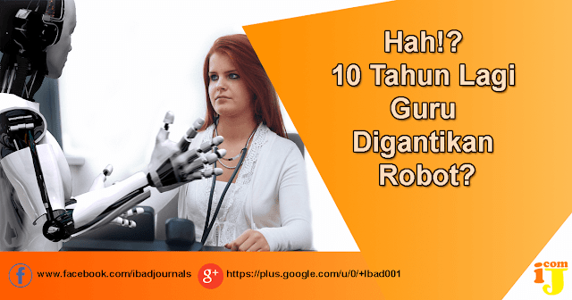 Hah!? 10 Tahun Lagi Guru Digantikan Robot?