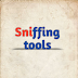 Sniffing tools