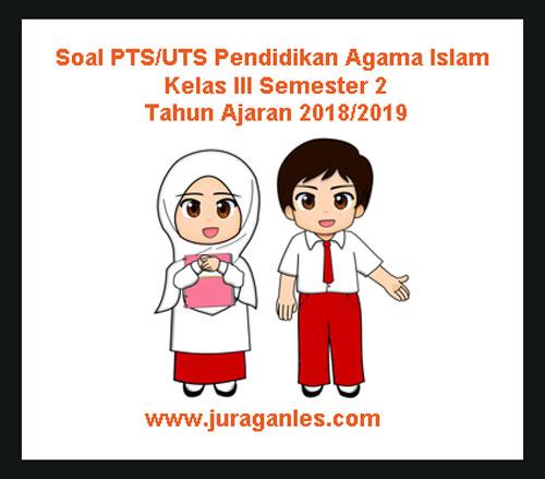 kunci jawaban pendidikan agama islam dan budi pekerti kelas 5fungsi pendidikan agama islam untuk membentuk manusia indonesia. Soal Uts Pai Pendidikan Agama Islam Kelas 3 Semester 2 Tahun 2018 2019 Juragan Les