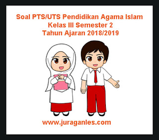 Contoh Soal UTS PAI (Pendidikan Agama Islam) Kelas 3 Semester 2 Tahun 2018/2019