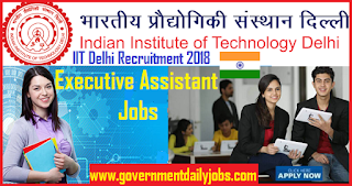 IIT Delhi Recruitment 2018- 19 | Apply Online 50 Executive Assistants Job