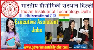 IIT Delhi Recruitment 2018- 19   Apply Online 50 Executive Assistants Job