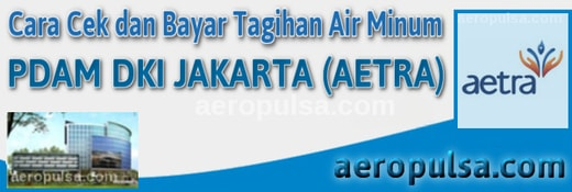 Cara cek dan bayar tagihan rekening PDAM DKI Jakarta (Aetra)