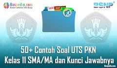Lengkap - 50+ Contoh Soal UTS PKN Kelas 11 SMA/MA dan Kunci Jawabnya Terbaru