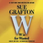 """W"" is For Wasted By Sue Grafton book cover image. narratorreviews.org"