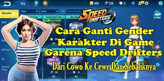 Cara Mengganti Gender Karakter Di Game Garena Speed Drifters