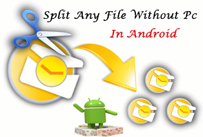 How To Split Any Big Files With Android Device or PC
