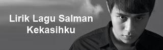 Lirik Lagu Salman - Kekasihku