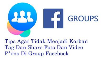 Tips Agar Tidak Menjadi Korban Tag Dan Share Foto Dan Video P**no Di Group Facebook