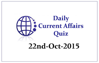 Current Affairs Quiz- 22nd October- 2015