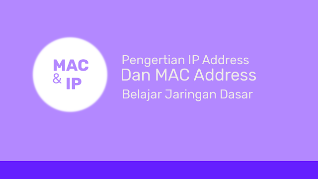 Pengertian IP Address dan MAC Address