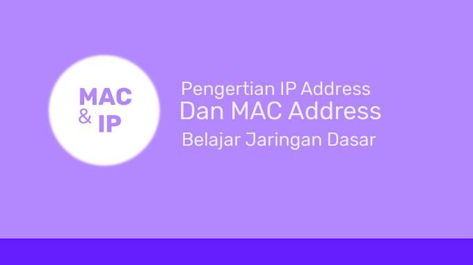 Pengertian IP Address, MAC Address Serta Cara Meliahatnya