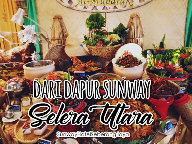 Ramadan Buffet Dari Dapur Sunway Selera Utara @Sunway Hotel Seberang Jaya