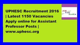 UPHESC Recruitment 2016 | Latest 1150 Vacancies Apply online for Assistant Professor Posts | www.uphesc.org