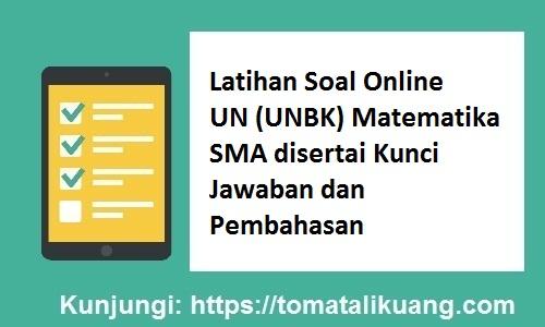 Latihan Soal Online UN (UNBK) Matematika SMA disertai Kunci Jawaban dan Pembahasan, tomatalikuang.com