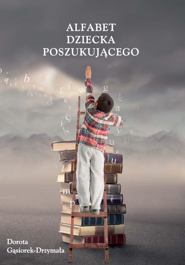 """D. Gąsiorek-Drzymała - """"Alfabet dziecka poszukującego"""""""