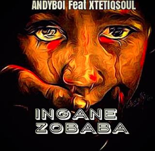 Andyboi Ft. XtetiQsoul - Ingane Zobaba (Full Cut)