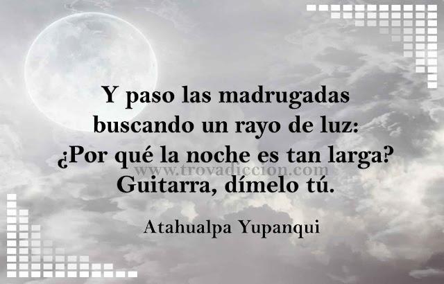Y paso las madrugadas,  buscando un rayo de luz.  Porqué, la noche es tan larga,  guitarra, dímelo tu.