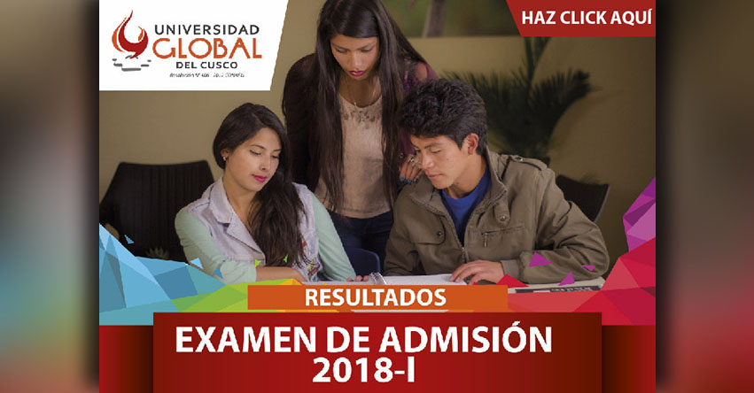 Resultados Universidad Global del Cusco 2018-1 (15 Abril) Ingresantes Examen de Admisión UGLOBAL - www.uglobal.edu.pe